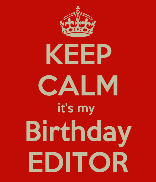 KEEP CALM Its My Birthday EDITOR