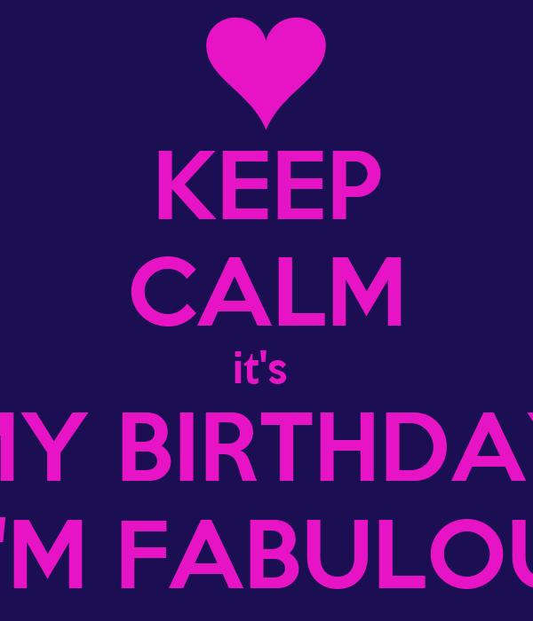 KEEP CALM it's  MY BIRTHDAY & I'M FABULOUS