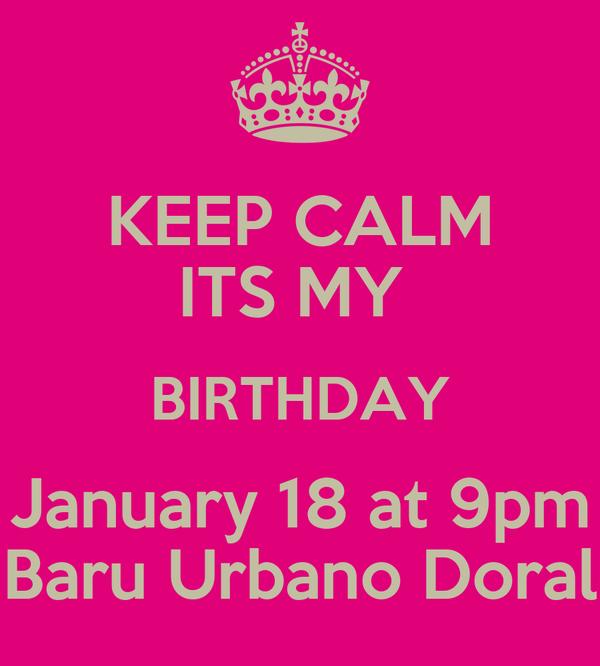 KEEP CALM ITS MY  BIRTHDAY January 18 at 9pm Baru Urbano Doral
