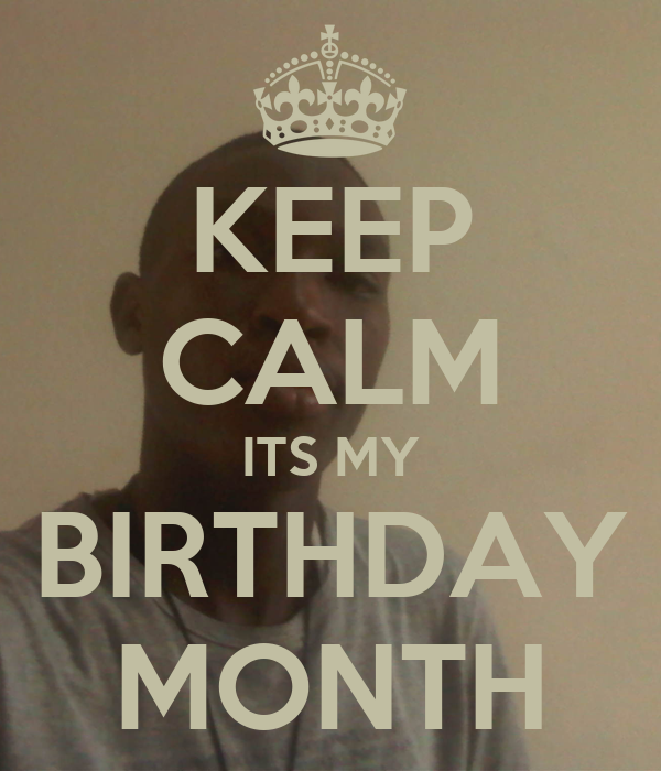 Keep calm its my birthday month poster moses keep calm - Its my birthday month images ...