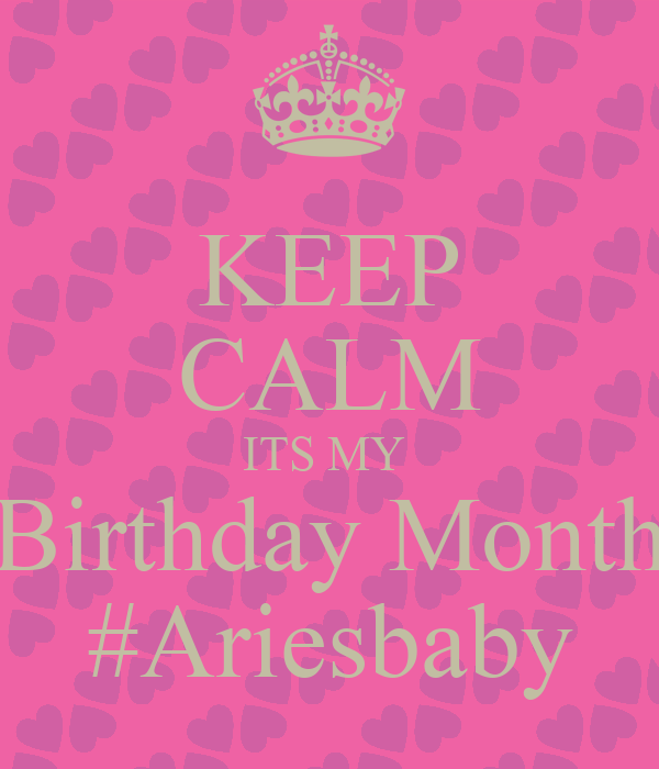 KEEP CALM ITS MY  Birthday Month #Ariesbaby