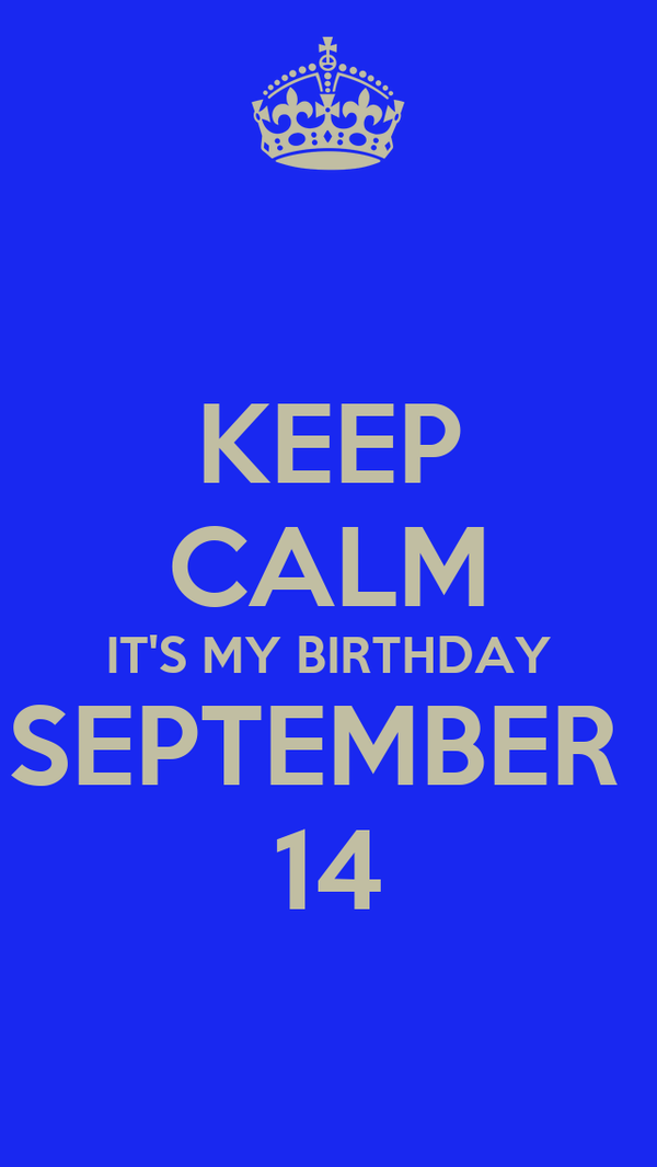 KEEP CALM ITu0027S MY BIRTHDAY SEPTEMBER 14