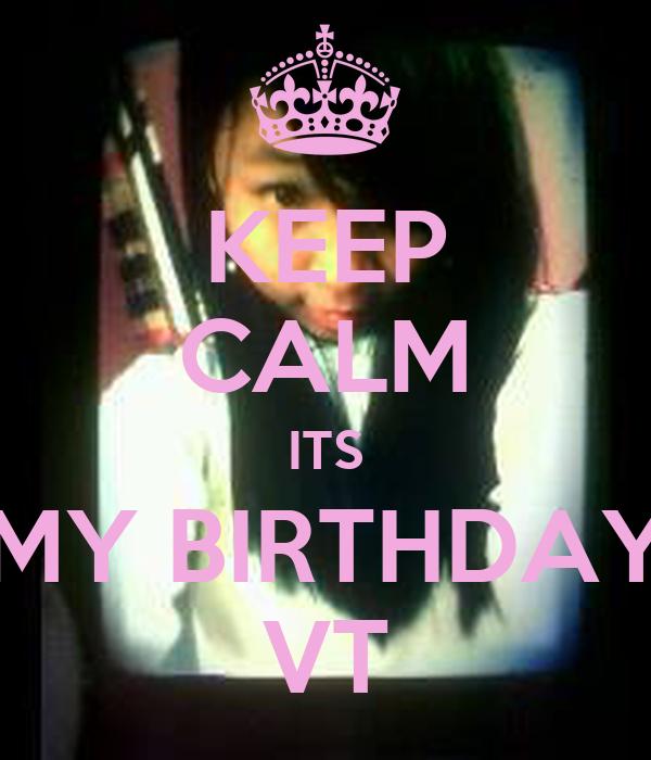 KEEP CALM ITS MY BIRTHDAY VT
