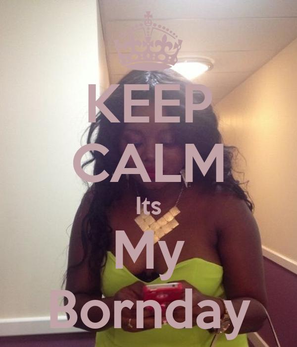 KEEP CALM Its My Bornday
