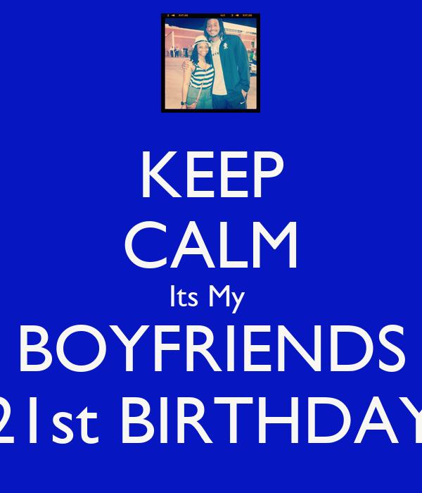 KEEP CALM Its My  BOYFRIENDS 21st BIRTHDAY