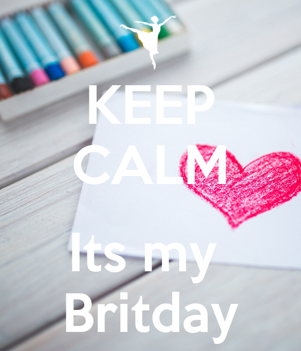 KEEP CALM  Its my  Britday