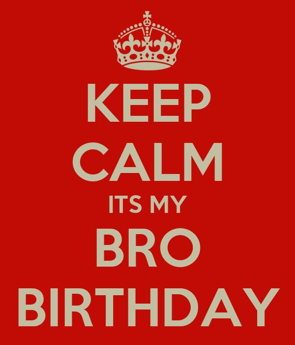 KEEP CALM ITS MY BRO BIRTHDAY