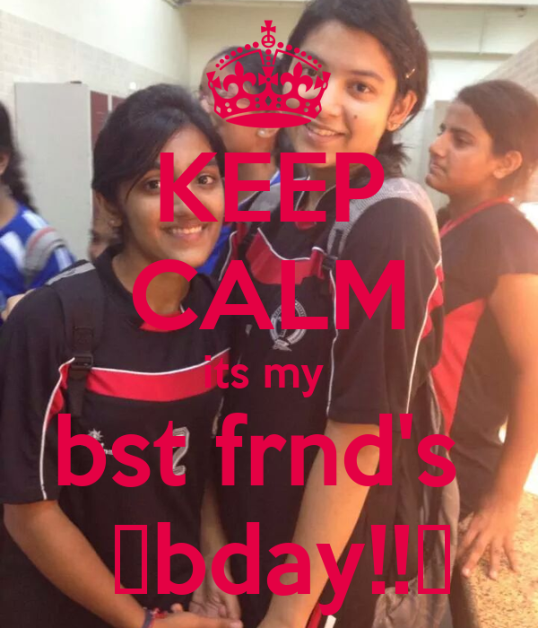 KEEP CALM its my  bst frnd's   😚bday!!😘