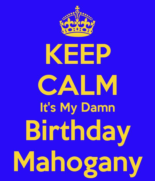 KEEP CALM It's My Damn Birthday Mahogany
