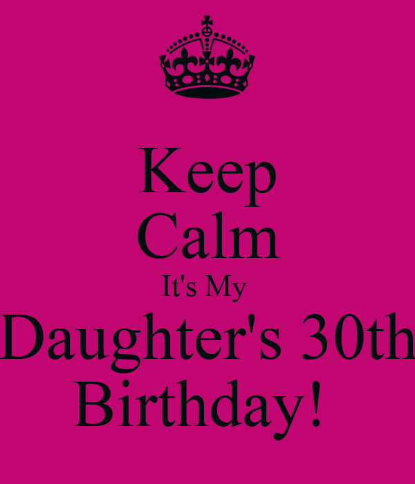 Keep Calm Its My Daughters 30th Birthday