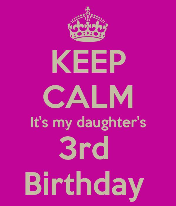 KEEP CALM It's my daughter's 3rd  Birthday