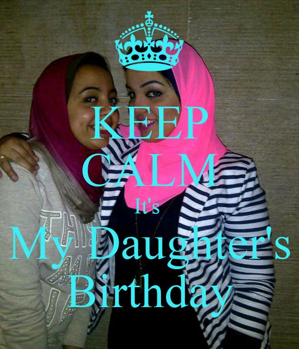 KEEP CALM It's  My Daughter's Birthday