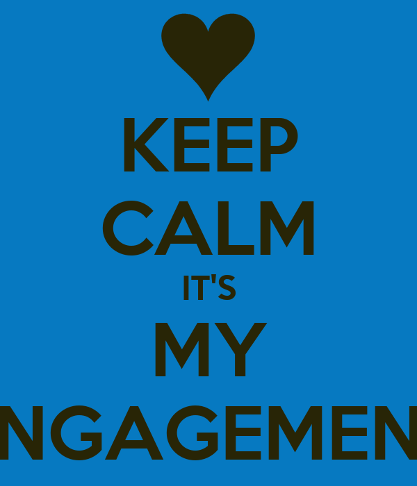 KEEP CALM IT'S MY ENGAGEMENT