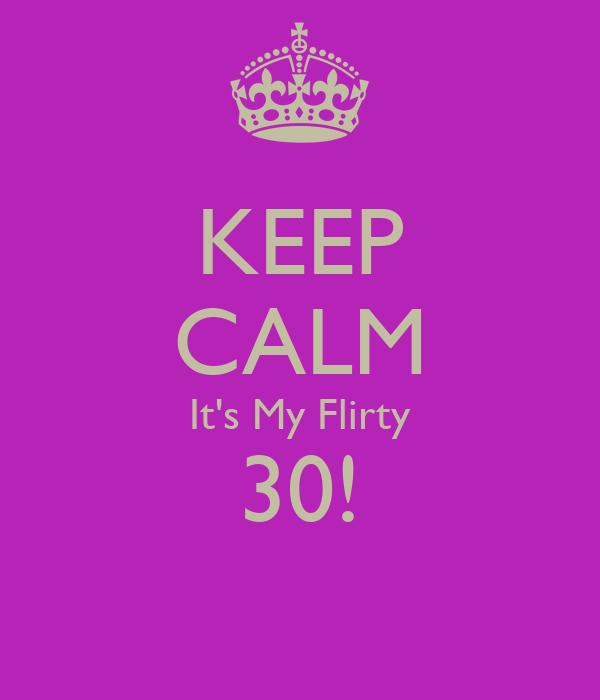 KEEP CALM It's My Flirty 30!
