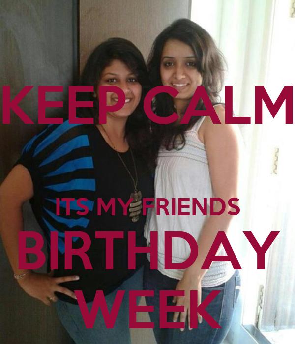 KEEP CALM  ITS MY FRIENDS BIRTHDAY WEEK