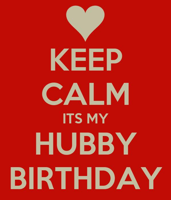 KEEP CALM ITS MY HUBBY BIRTHDAY