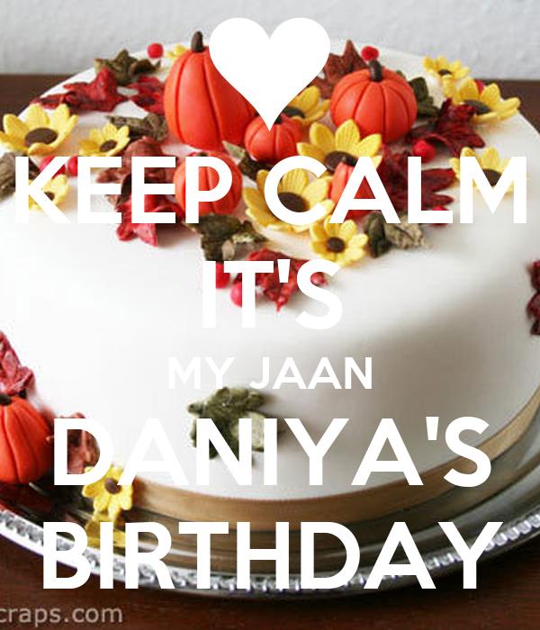 KEEP CALM IT'S MY JAAN DANIYA'S BIRTHDAY