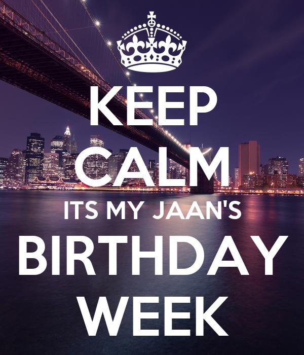 KEEP CALM ITS MY JAAN'S BIRTHDAY WEEK
