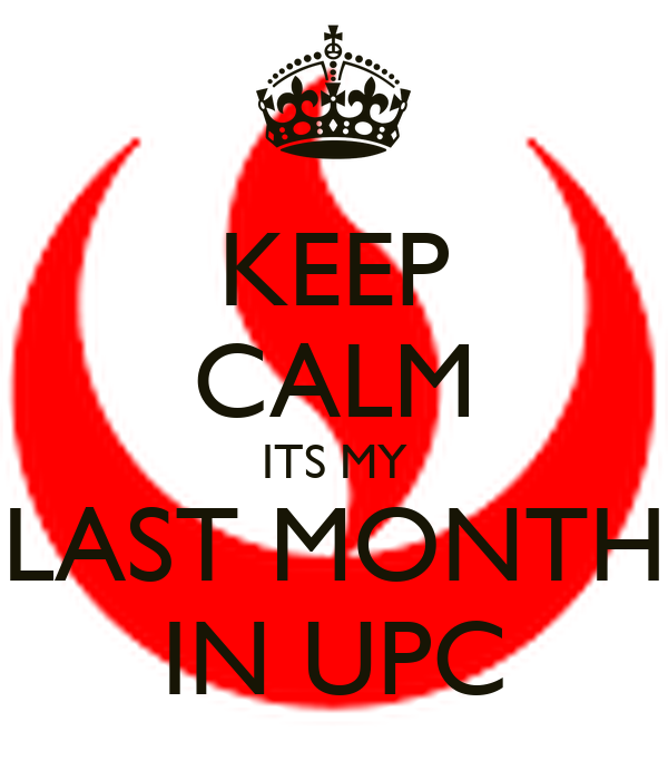 KEEP CALM ITS MY LAST MONTH IN UPC