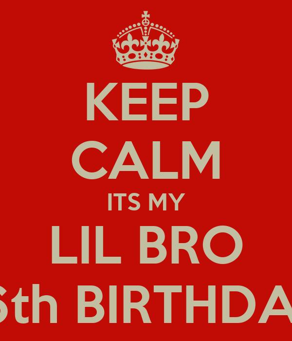 KEEP CALM ITS MY LIL BRO 16th BIRTHDAY