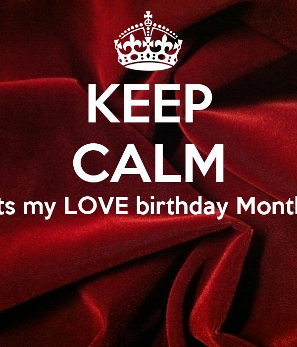 KEEP CALM its my LOVE birthday Month