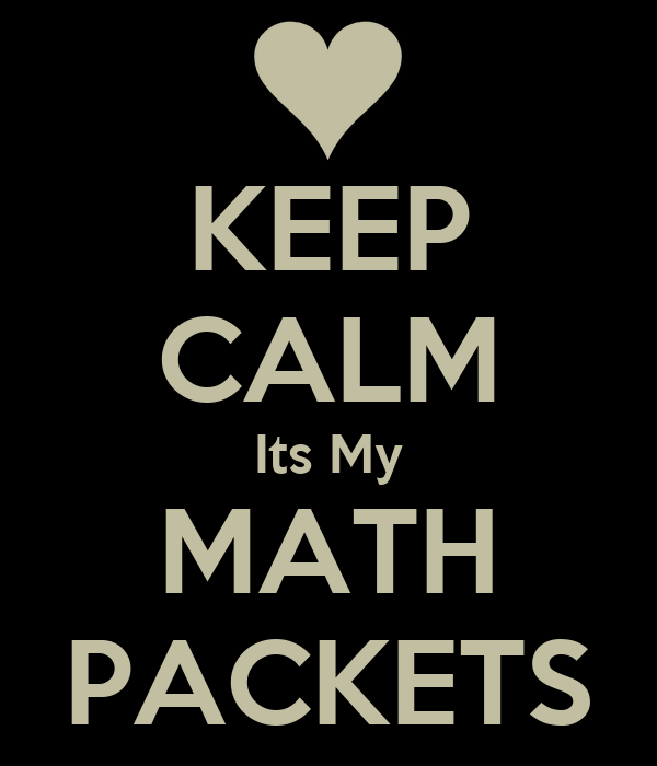 KEEP CALM Its My MATH PACKETS