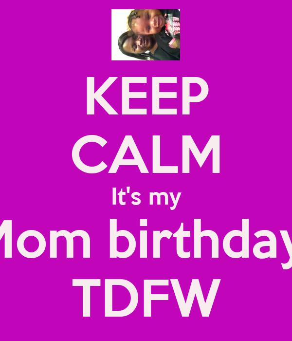 KEEP CALM It's my Mom birthday  TDFW
