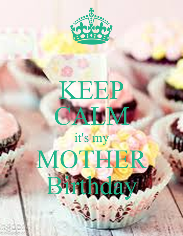 KEEP CALM it's my MOTHER Birthday