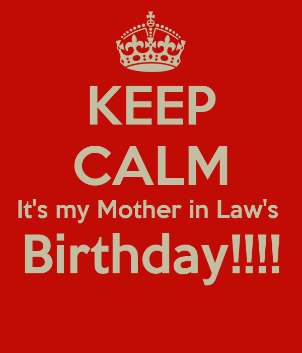 KEEP CALM It's my Mother in Law's  Birthday!!!!