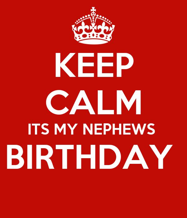 KEEP CALM ITS MY NEPHEWS  BIRTHDAY