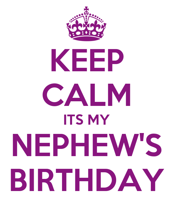 KEEP CALM ITS MY NEPHEW'S BIRTHDAY