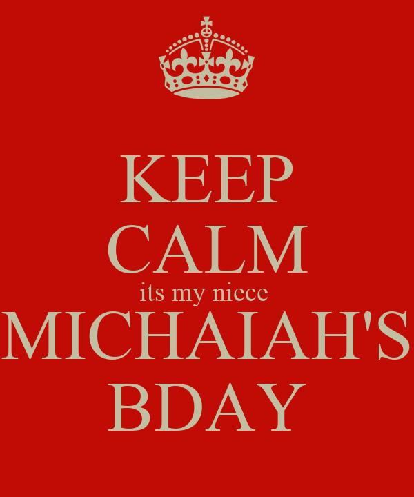 KEEP CALM its my niece  MICHAIAH'S BDAY