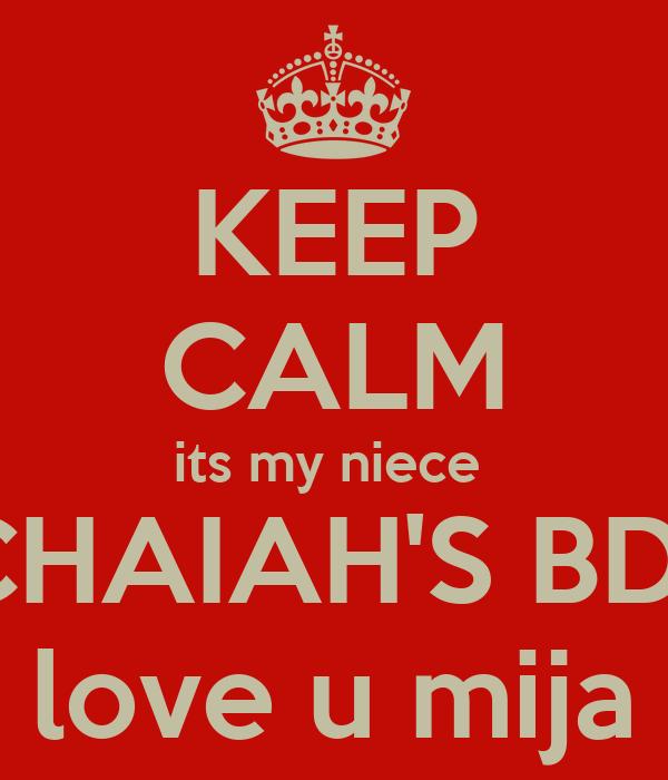 KEEP CALM its my niece  MICHAIAH'S BDAY love u mija