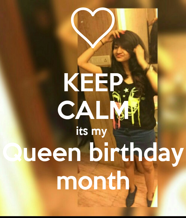 KEEP CALM its my  Queen birthday month