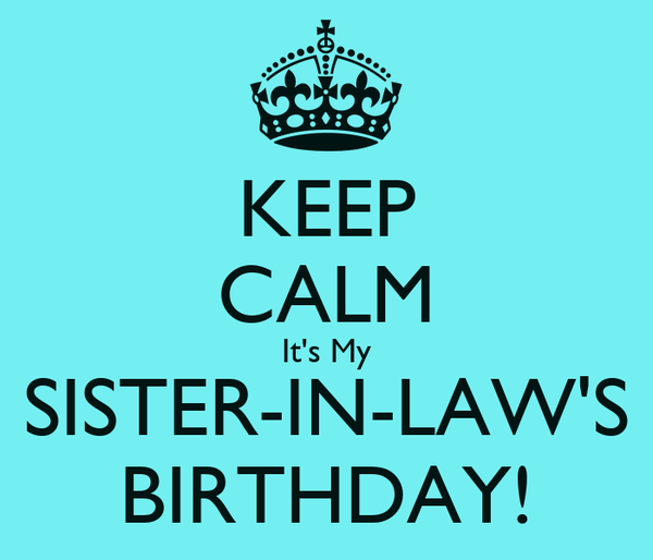 Funny Birthday Memes For Sister In Law : Keep calm it s my sister in law birthday poster kem