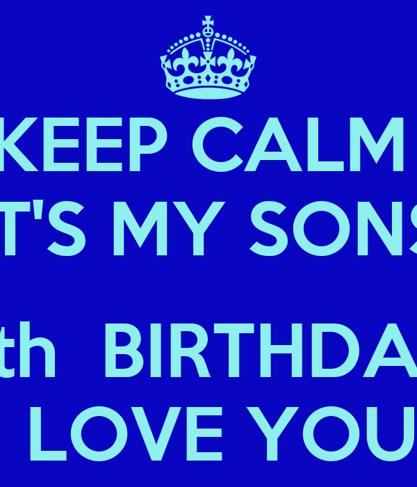 KEEP CALM  IT'S MY SONS  4th  BIRTHDAY  I LOVE YOU!!