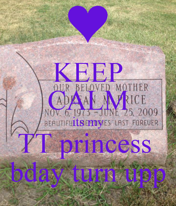 KEEP CALM its my TT princess  bday turn upp