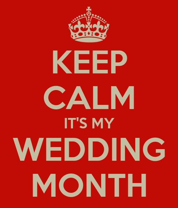KEEP CALM IT'S MY WEDDING MONTH