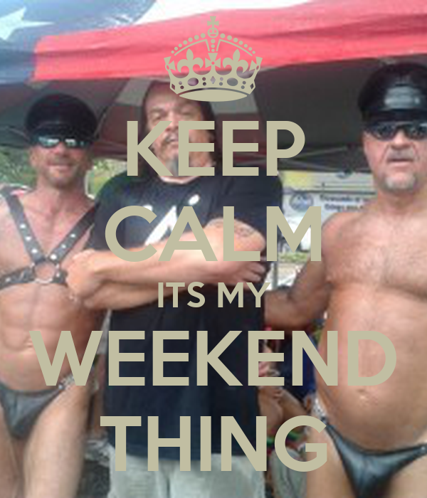 KEEP CALM ITS MY WEEKEND THING