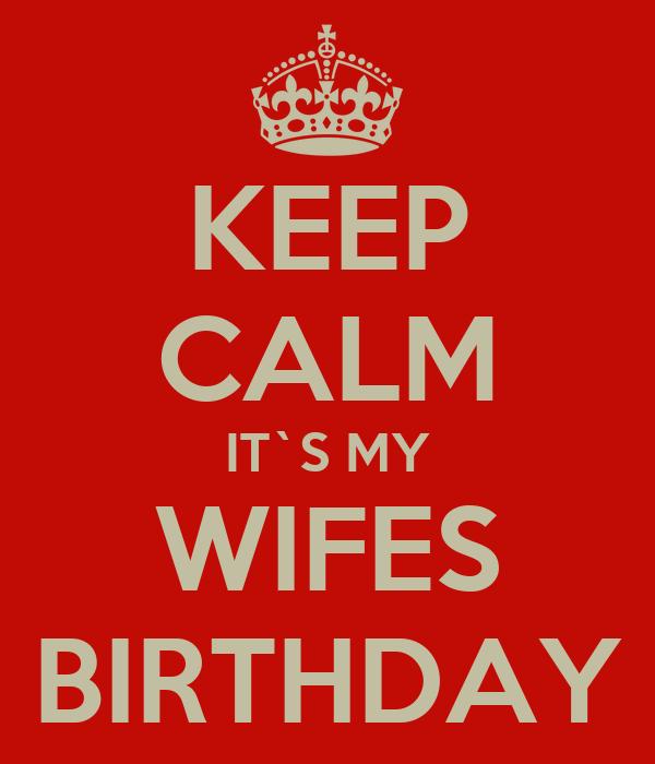 KEEP CALM IT`S MY WIFES BIRTHDAY