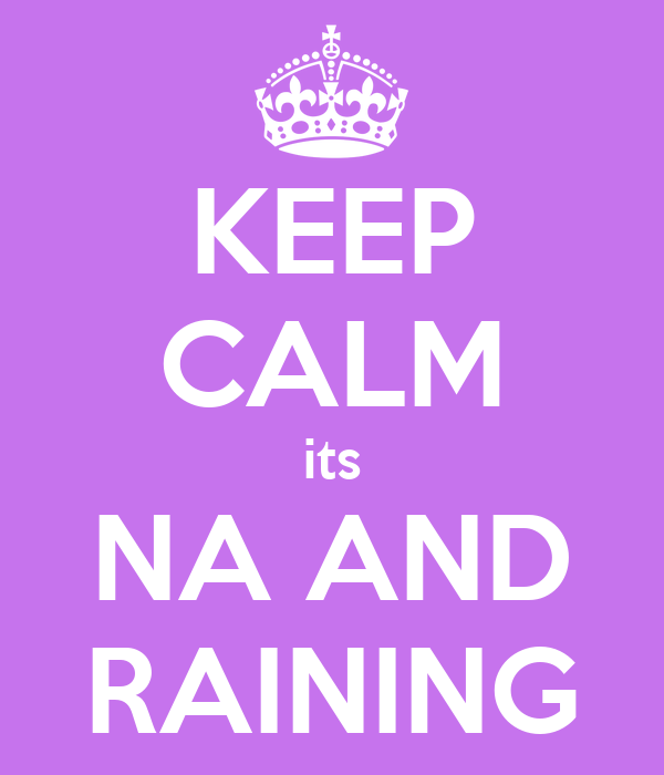 KEEP CALM its NA AND RAINING