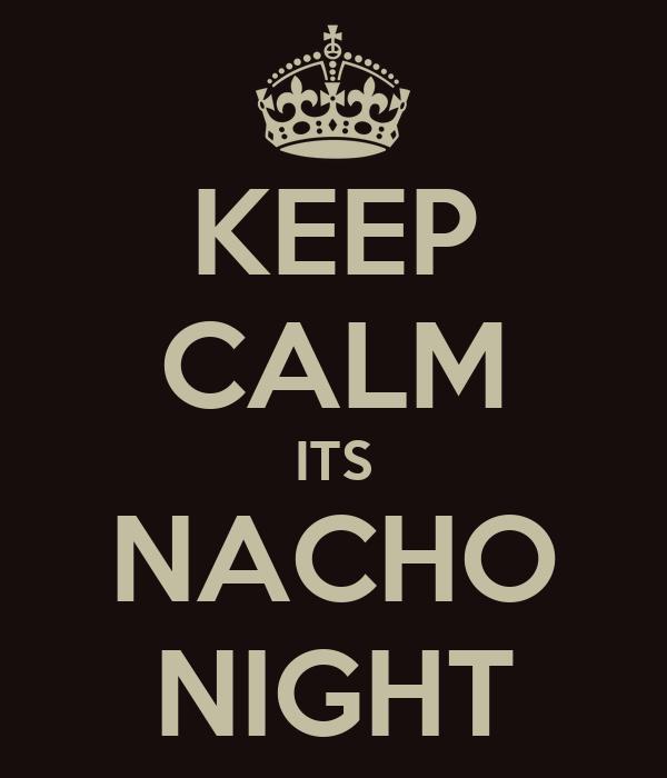 KEEP CALM ITS NACHO NIGHT