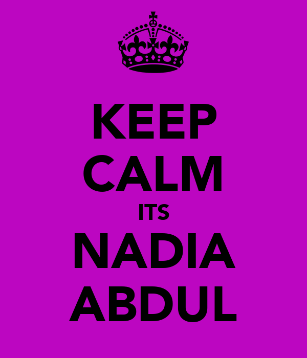 KEEP CALM ITS NADIA ABDUL