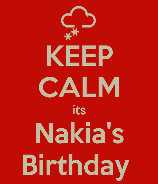 KEEP CALM its Nakia's Birthday
