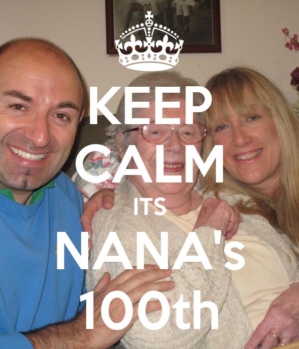 KEEP CALM ITS NANA's 100th
