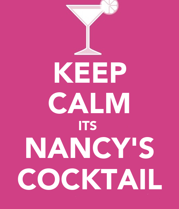 KEEP CALM ITS  NANCY'S COCKTAIL