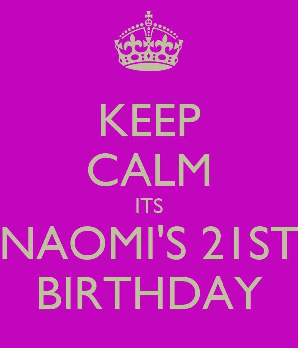 KEEP CALM ITS NAOMI'S 21ST BIRTHDAY