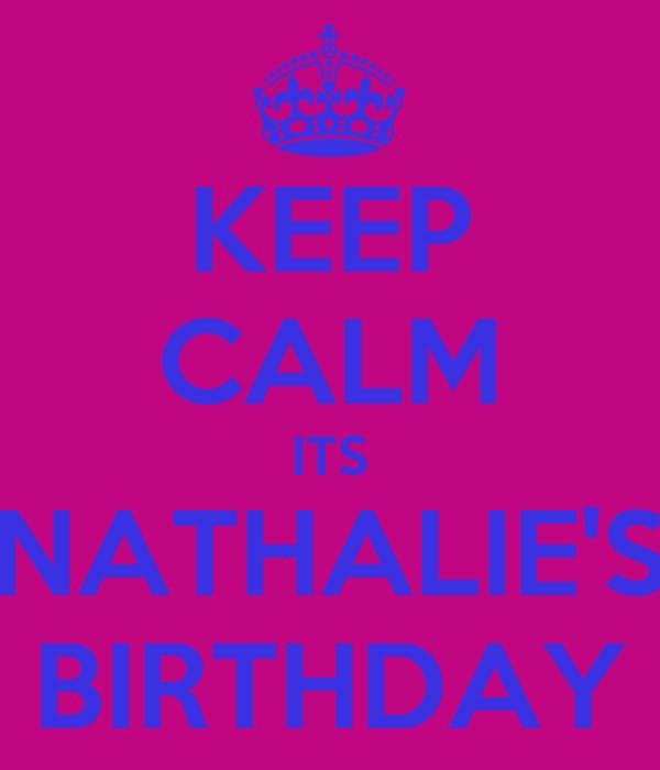 KEEP CALM ITS NATHALIE'S BIRTHDAY