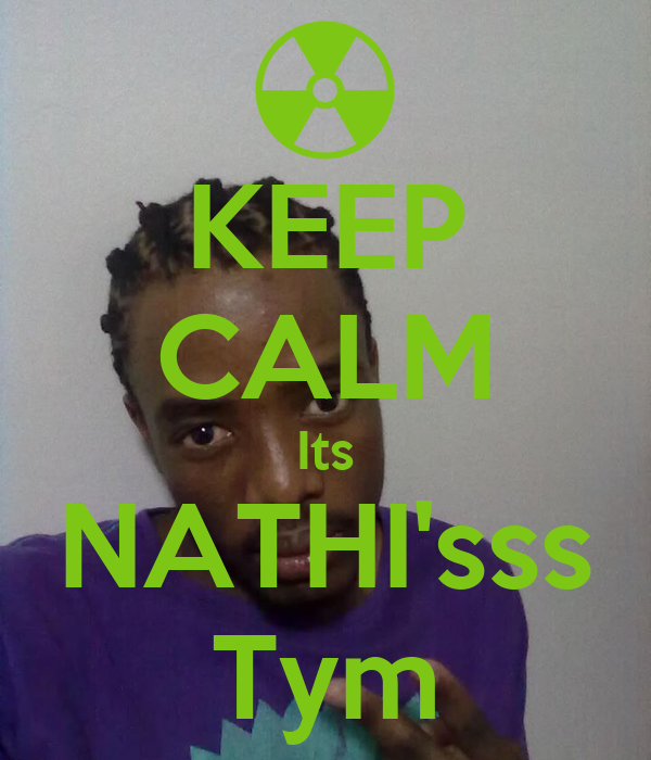 KEEP CALM Its NATHI'sss Tym
