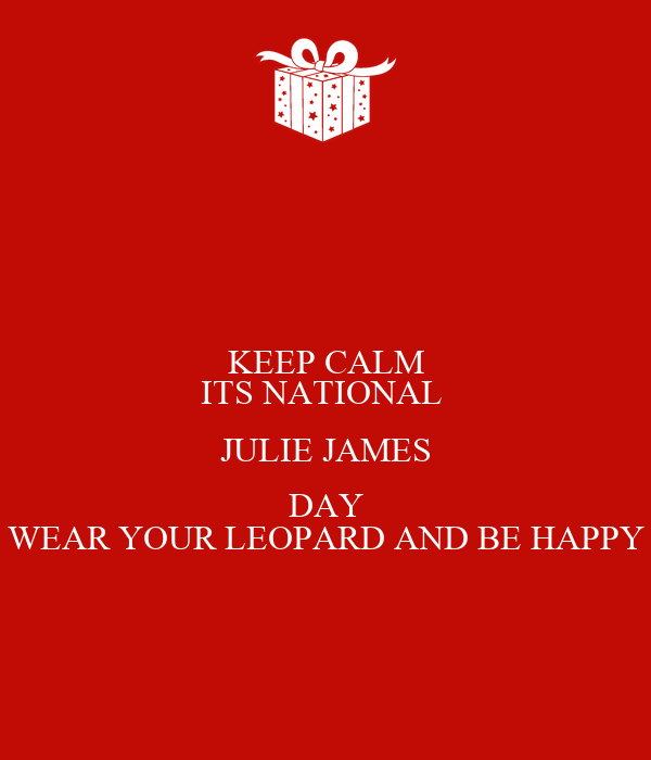 KEEP CALM ITS NATIONAL  JULIE JAMES DAY WEAR YOUR LEOPARD AND BE HAPPY